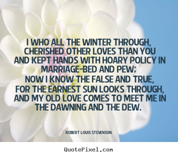 Robert Louis Stevenson picture quote - I who all the winter through, cherished other loves than you and kept.. - Love quotes