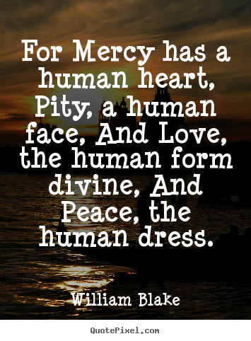 quotes about love for mercy has a human heart pity a