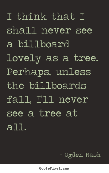 Love quote - I think that i shall never see a billboard..