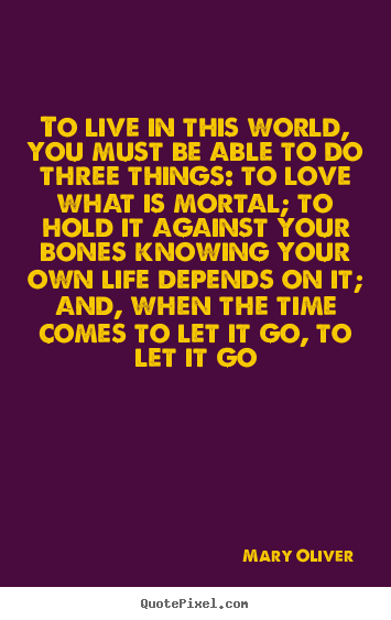 Quotes about love - To live in this world, you must be able to..