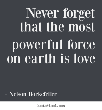 Powerful Love Quotes Interesting Nelson Rockefeller Picture Quotes  Never Forget That The Most