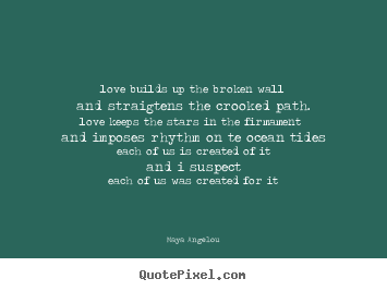 Quote about love - Love builds up the broken walland straigtens..