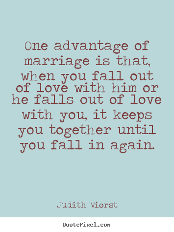 Quotes about love - One advantage of marriage is that, when you fall out..