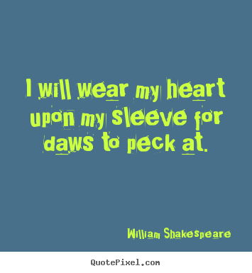Design custom poster quote about love - I will wear my heart upon my sleeve for daws to peck at.