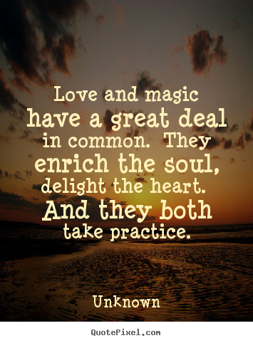 Make personalized picture quotes about love - Love and magic have a great deal in common. they..