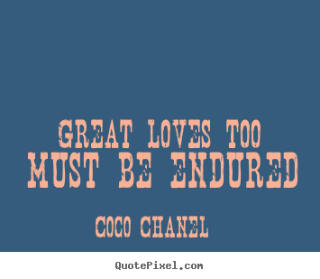 Create your own poster quotes about love - Great loves too must be endured