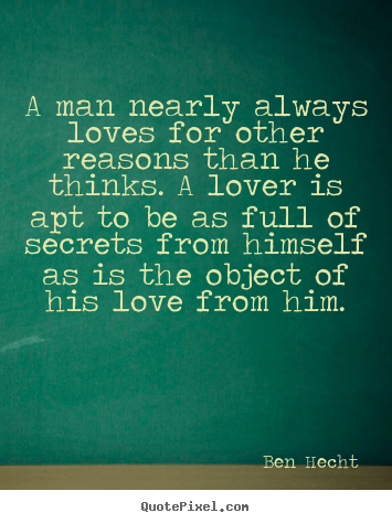 Ben Hecht picture quotes - A man nearly always loves for other reasons than he thinks... - Love quotes