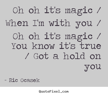 Love quotes - Oh oh it's magic / when i'm with you / oh oh it's..