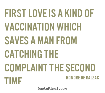 Design custom picture quotes about love - First love is a kind of vaccination which saves a man from catching..
