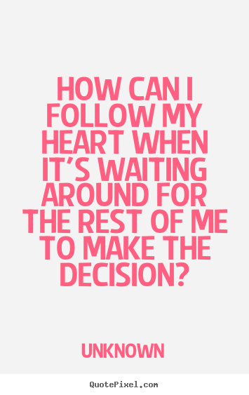 Quotes about love - How can i follow my heart when it's ...