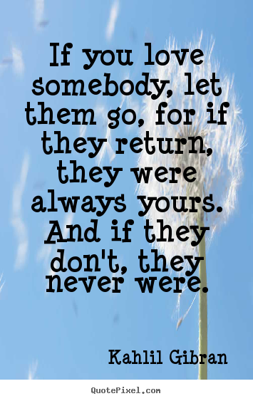 Quotes About If U Love Someone : Quote about love - If you love somebody, let them go, for if they ...