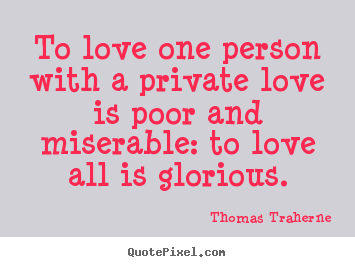 Quotes about love - To love one person with a private love is..
