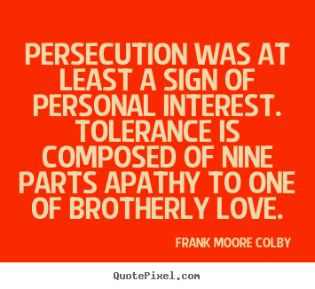 Frank Moore Colby picture quotes - Persecution was at least a sign of personal interest... - Love quotes