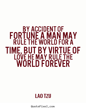 Quote about love - By accident of fortune a man may rule the world for a..