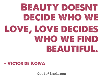 Victor De Kowa picture quotes - Beauty doesnt decide who we love, love decides.. - Love quote