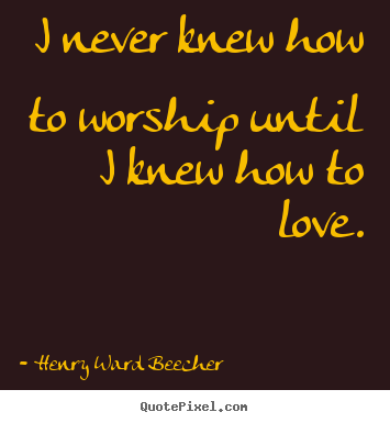 Design picture quotes about love - I never knew how to worship until i knew how..