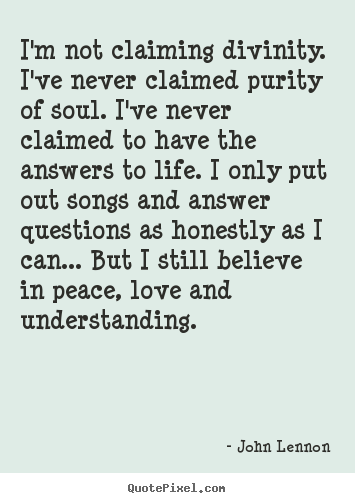 I'm not claiming divinity. i've never claimed.. John Lennon greatest love quotes