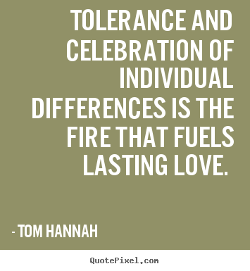 Quotes about love - Tolerance and celebration of individual..
