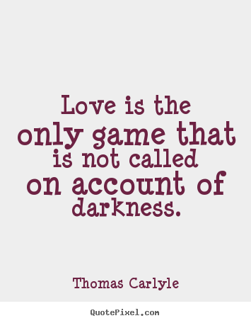 Quotes about love - Love is the only game that is not called on account..
