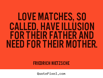 Create picture quotes about love - Love matches, so called, have illusion for..