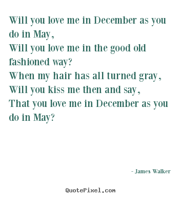 Create graphic picture quotes about love - Will you love me in december as you do in may,will..