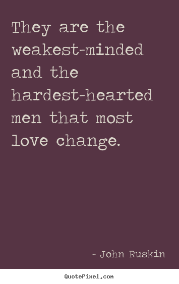 Love quote - They are the weakest-minded and the hardest-hearted men that most..