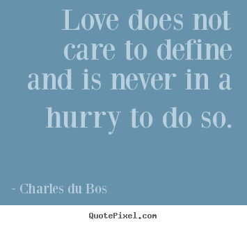Merveilleux Charles Du Bos Picture Sayings   Love Does Not Care To Define And Is Never  In