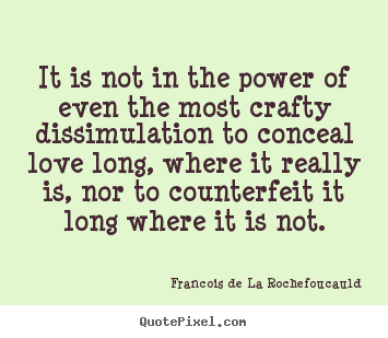 Love quotes - It is not in the power of even the most crafty..