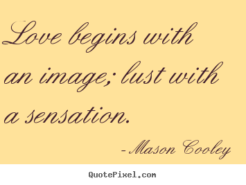 Love quote - Love begins with an image; lust with a sensation.