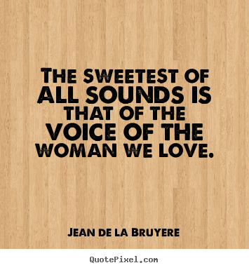 Love quotes - The sweetest of all sounds is that of the voice of the..