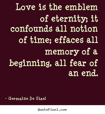 How to make picture quote about love - Love is the emblem of eternity; it confounds..