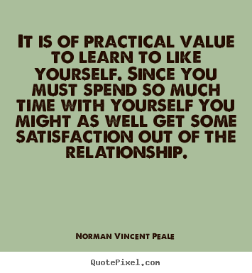It is of practical value to learn to like yourself... Norman Vincent Peale popular love sayings