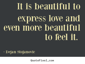 it is beautiful to express love and even more beautiful to