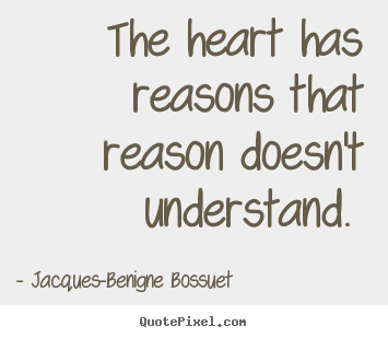 Quotes about love - The heart has reasons that reason doesn't understand...