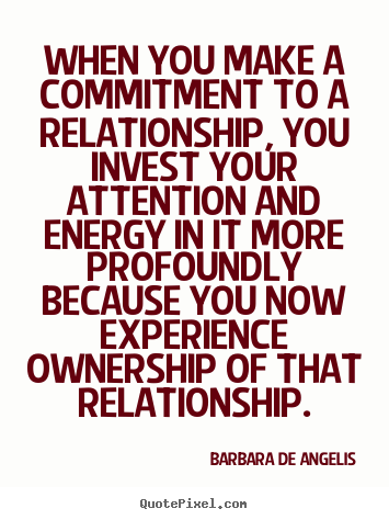 Love quotes - When you make a commitment to a relationship,..
