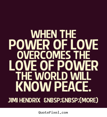Quotes On Power New When The Power Of Love Overcomes The Love Of Power The World Will