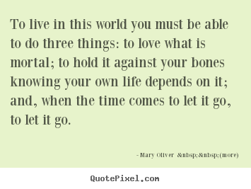 Love quote - To live in this world you must be able to do three..