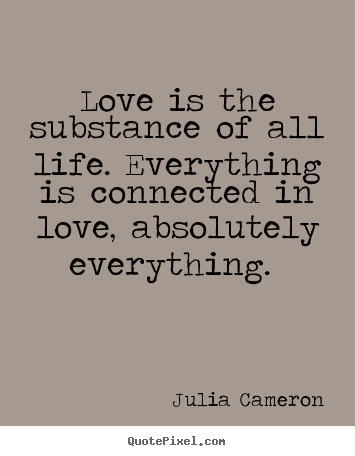 Quote about love - Love is the substance of all life. everything..