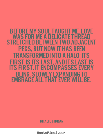 Diy picture quotes about love - Before my soul taught me, love was for me a delicate thread stretched..