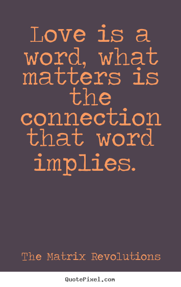 Love Quotes Love Is A Word What Matters Is The Connection That Word