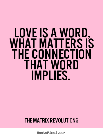 Quotes About Love Connection : quotes about love - Love is a word, what matters is the connection ...