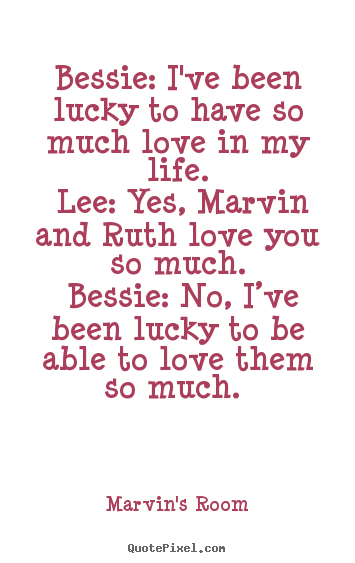 Quotes about love - Bessie: i've been lucky to have so much love..