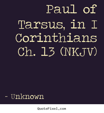 Unknown Picture Quotes Paul Of Tarsus In I Corinthians Ch 60 Delectable Corinthians Love Quotes