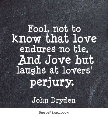 john dryden photo quotes fool not to know that love