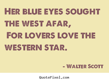 Walter Scott Picture Quotes Her Blue Eyes Sought The West Afar For Lovers Love