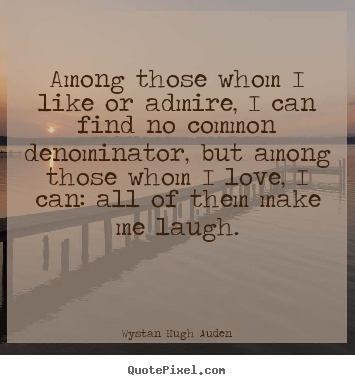 Make custom picture quotes about love - Among those whom i like or admire, i can find no common denominator,..