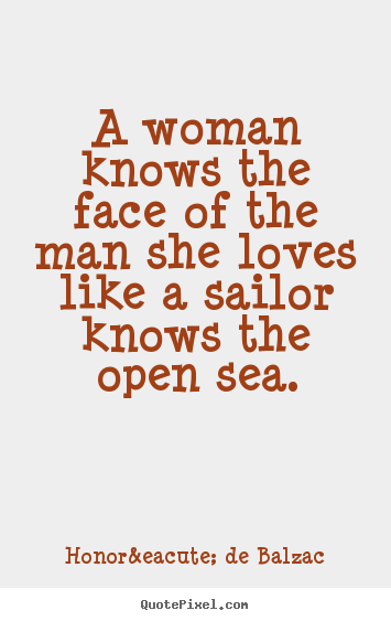 Love quote - A woman knows the face of the man she loves like a sailor..