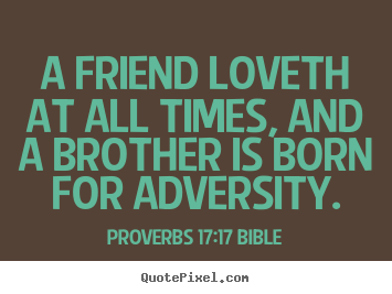 Quotes about love - A friend loveth at all times, and a brother..