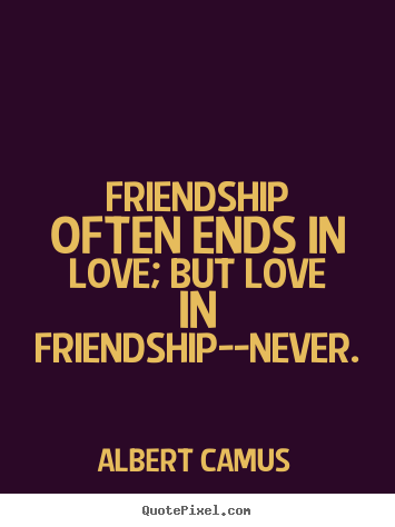 Quotes about love - Friendship often ends in love; but love in friendship--never.