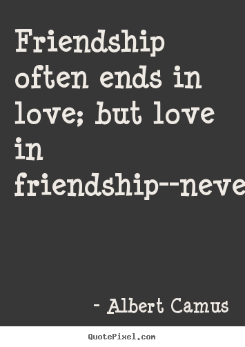 Friendship Quotes And Love Quotes : poster quotes - Friendship often ends in love; but love in friendship ...